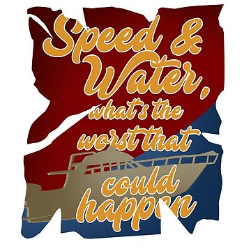 Powerboating Speed is Water Funny Boating T-shirt  by Dhiemeson