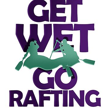 Get Wet Go Rafting White Water Rafting T-shirt  by Dhiemeson