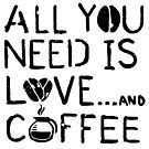 All You Need is Love and Coffee by GoodPotGoodLife