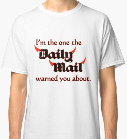 I'm the One the Daily Mail Warned You About! Classic T-Shirt