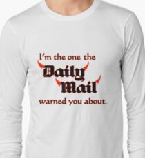 I'm the One the Daily Mail Warned You About! Long Sleeve T-Shirt