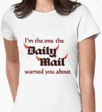 I'm the One the Daily Mail Warned You About! Women's Fitted T-Shirt