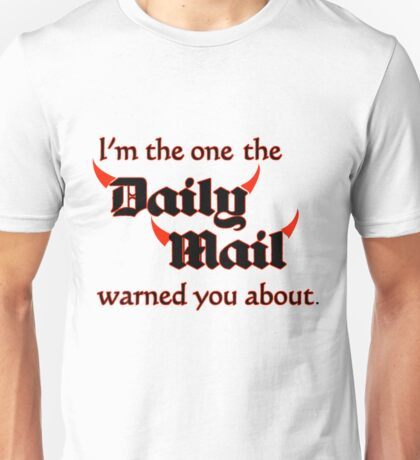 I'm the One the Daily Mail Warned You About! Unisex T-Shirt