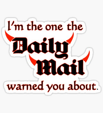 I'm the One the Daily Mail Warned You About! Sticker