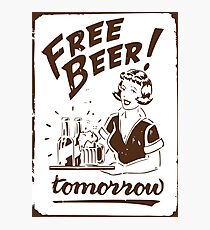 FREE BEER TOMORROW Photographic Print