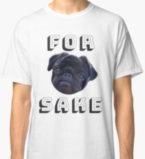Funny For Pug's Sake - Dog Lovers - Design Day 126 Classic T-Shirt