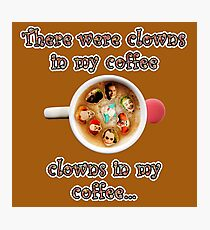 Clowns In My Coffee Photographic Print