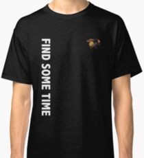 find some time tee Classic T-Shirt