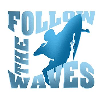 Surfing, Follow The Waves Surf Beach T-shirt by Dhiemeson