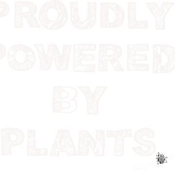 Proudly Powered By Plants White by zuzanaperner