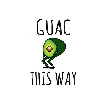 Guac This Way Funny by clairesdesign