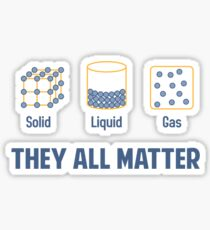 Liquid Solid Gas - They All Matter Sticker