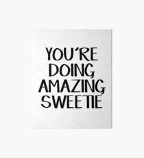 You're doing amazing sweetie Art Board