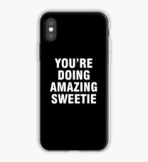 You're doing amazing sweetie iPhone Case