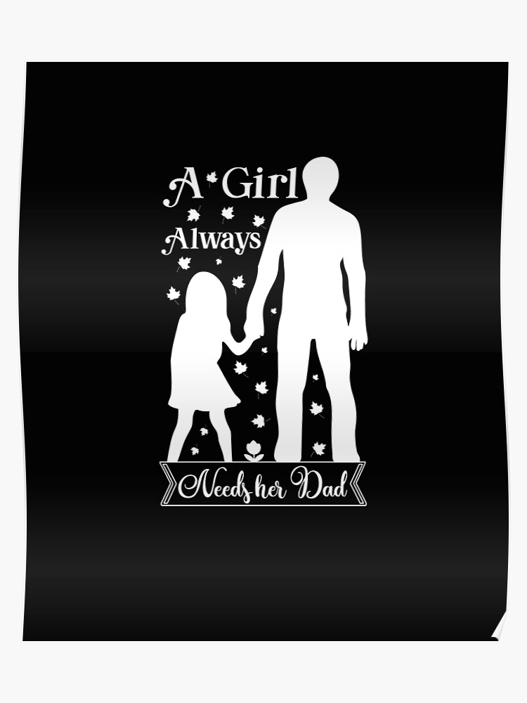 Daughter Always Needs Her Dad Shirt Fathers Day Birthday Gift Idea