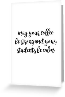 May your coffee be strong and your students be calm greeting cards may your coffee be strong and your students be calm by emilypadula m4hsunfo