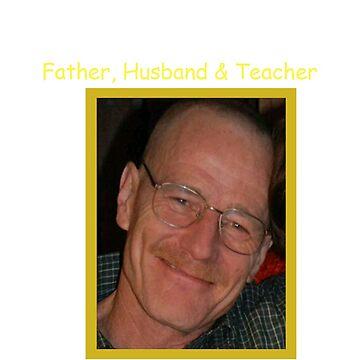 Father, Husband & Teacher by AllTheseShirts