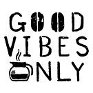 Good Vibes Only BLK by GoodPotGoodLife