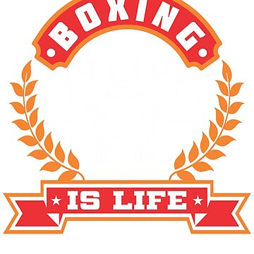 Boxing Is Life T-Shirt by hangene92