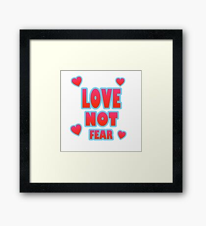 Love Not Fear – (text) Framed Print