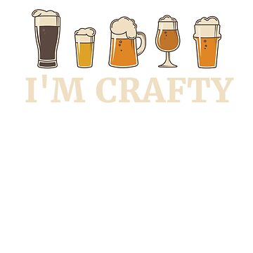 I'm Crafty Beer by rockpapershirts