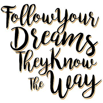 Follow your dreams, they know the way! by Kaplar