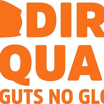 Dirt Squad No Guts No Glory by lolotees