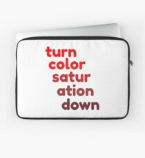Turn the saturation down Laptop Sleeve