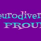 Neurodiverse & PROUD! by alannarwhitney