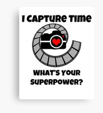 I Capture Time What's Your Super Power Camera and Film Design Canvas Print