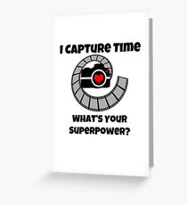 I Capture Time What's Your Super Power Camera and Film Design Greeting Card