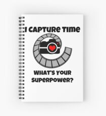 I Capture Time What's Your Super Power Camera and Film Design Spiral Notebook