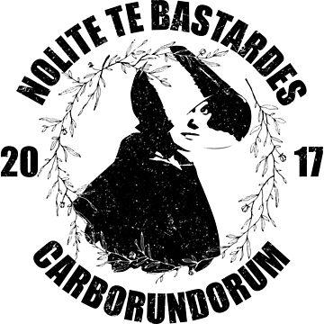 Nolite Te Bastardes Carborundorum by CarmenRF