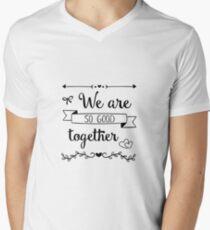 we are so good together Men's V-Neck T-Shirt