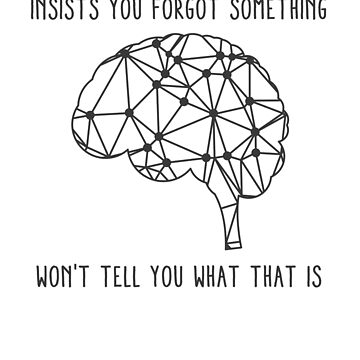 Insists you forgot something.. Won't tell what it is. Scumbag brain by byzmo