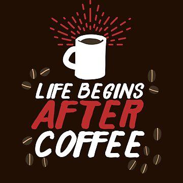 Coffee Life Begins | Funny Saying by Kittyworks
