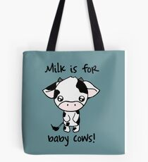 Milk is for Baby Cows Tote Bag