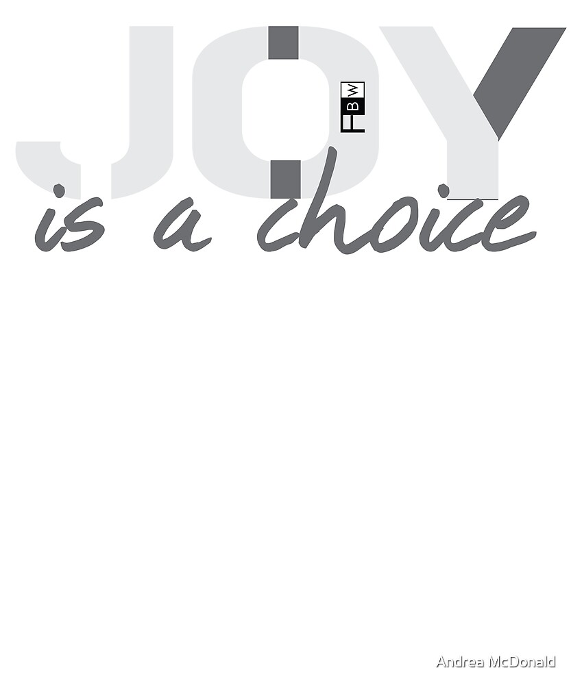 JOY IS A CHOICE by faithbw