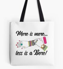 More is More and Less is a Bore Tote Bag