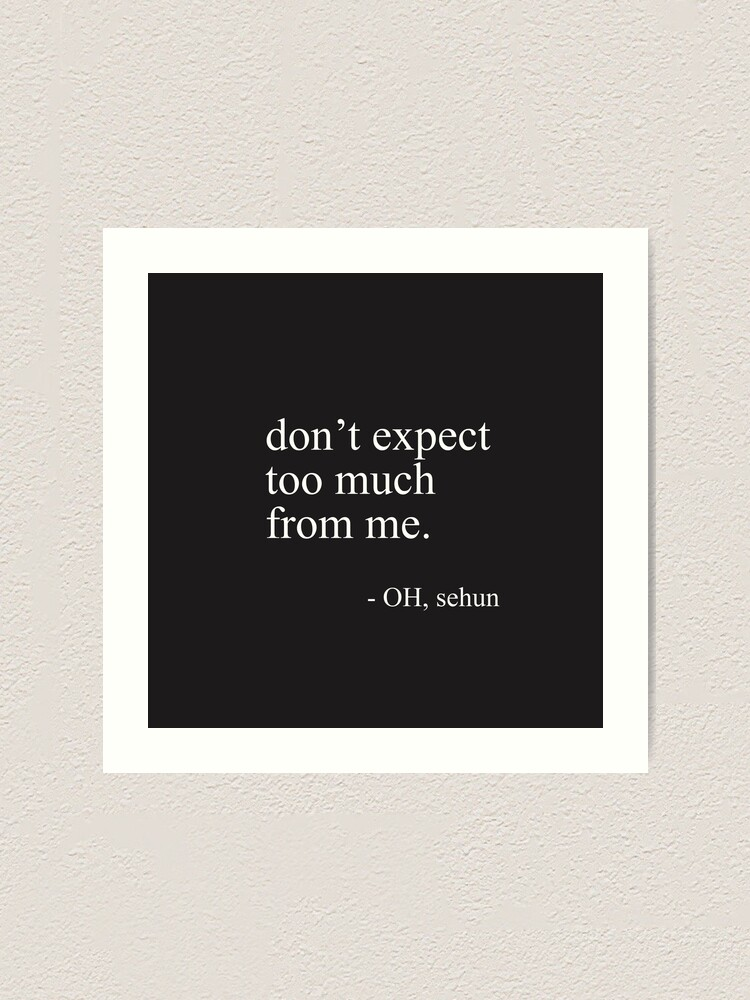 don t expect exo sehun quote art print by skyinwinter redbubble