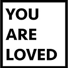 You Are Loved by Lordesigns