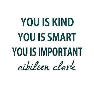 You Is Kind, You Is Smart , You Is Important by Lallinda