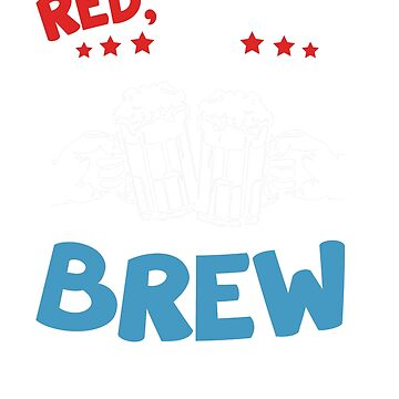 Red White And Brew  by rockpapershirts
