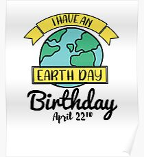 Earth Day Shirt 2018 I Have An Cute Birthday Gift Poster