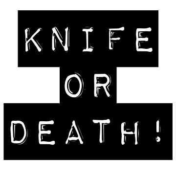 Knife or Death  by CmSam