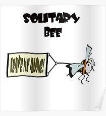 """Solitary bee says """"Leave me alone"""" Poster"""