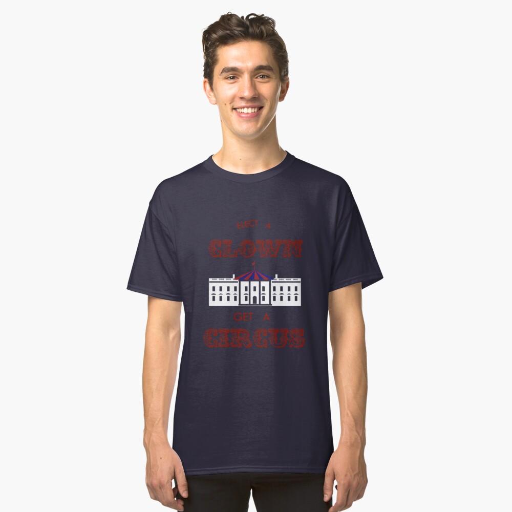 Elect a Clown Get a Circus Classic T-Shirt