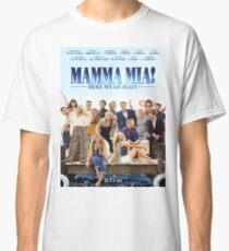 Mamma Mia: Here We Go Again! Classic T-Shirt