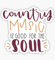 Country Music is Good for the Soul Sticker