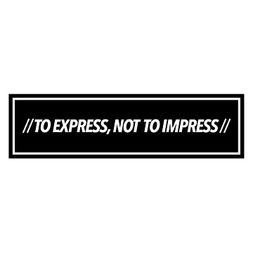 """""""TO EXPRESS, NOT TO IMPRESS"""" by stnxv"""